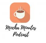 Mocha Minutes Podcast