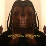 Black, Trans, & Beautiful