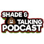 Shade and Sh*t Talking Podcast