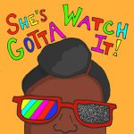 """Our logo is a black woman with a faux hawk. You can only see her head and face from the nose up. She's wearing glasses with red frames, television color bars for the left lens, and tv static for the right lens. Above the woman are the words """"She's Gotta Watch It!"""". Each word contains letters that are either bright green, red, purple, magenta, or blue.The background is an orangish golden yellow."""